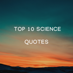 Top 10 Science Quotes